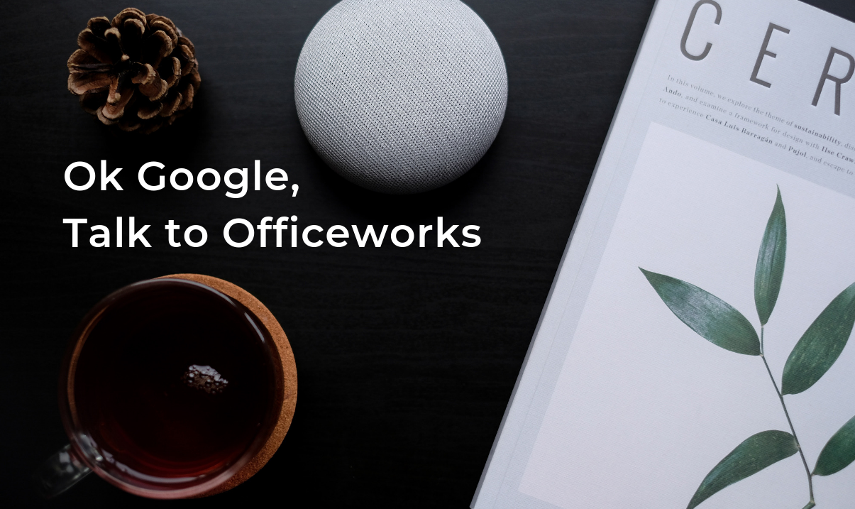 Ok Google, Talk to Officeworks(1)