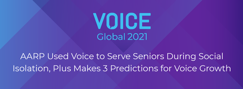 AARP Used Voice to Serve Seniors During Social Isolation, Plus Makes 3 Predictions for Voice Growth