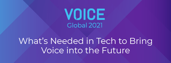 What's Needed in Tech to Bring Voice into the Future?